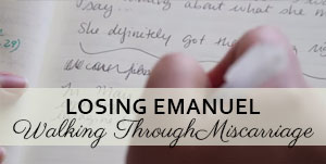 Losing Emanuel - Walking Through Miscarraige - ordinaryawesome.com