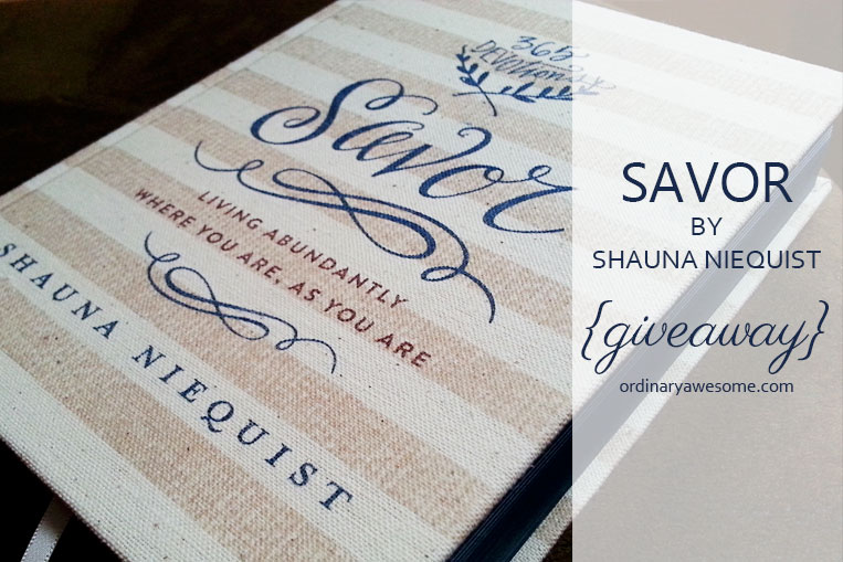 Living Abundantly Where You Are, As You Are {Savor GIVEAWAY!} - ordinaryawesome.com